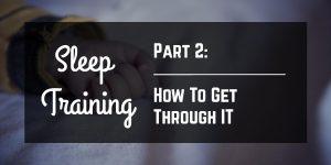 Sleep Training: How To Get Through It