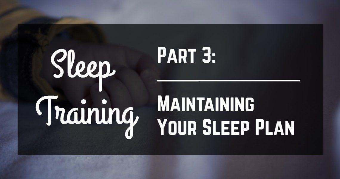 Sleep Training: Maintaining It