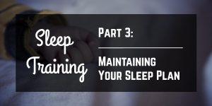 Sleep Training: Maintaining Your Sleep Plan